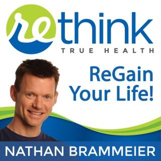 ReThink True Health with Nathan Brammeier