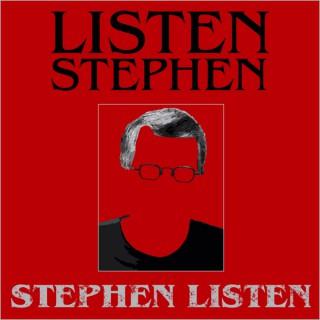 Listen Stephen, Stephen Listen