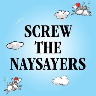 Screw the Naysayers