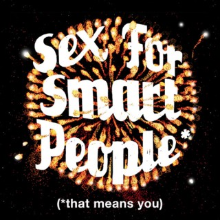 Sex for Smart People*