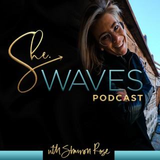 SHE. Waves Podcast with Shannon Rose