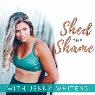 Shed the Shame with Jenny Whitens