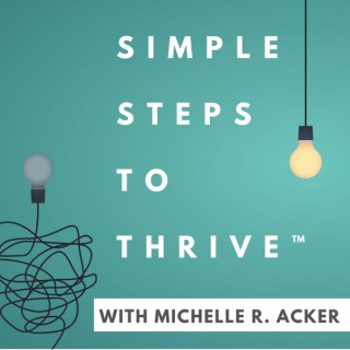 Simple Steps to Thrive™ with Michelle R. Acker