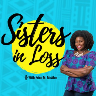 Sisters in Loss Podcast: Miscarriage, Pregnancy Loss, & Infertility Stories