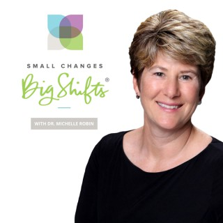 Small Changes Big Shifts with Dr. Michelle Robin