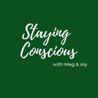 Staying Conscious with Meg & Aly