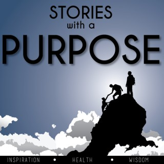 Stories With A Purpose | Inspiration | Health | Wisdom