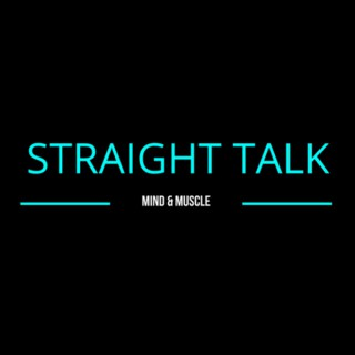 Straight Talk - Mind and Muscle Podcast