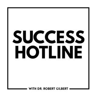 Success Hotline with Dr. Robert Gilbert