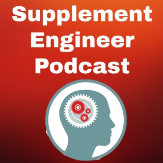 Supplement Engineer Podcast