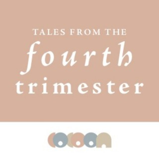 Tales From The Fourth Trimester