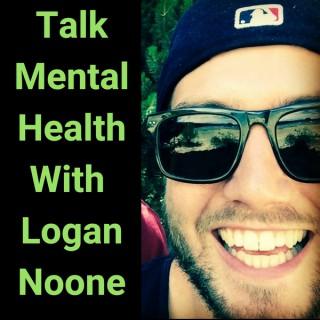 Talk Mental Health With Logan Noone