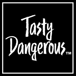 Tasty Dangerous