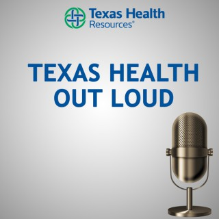 Texas Health Out Loud