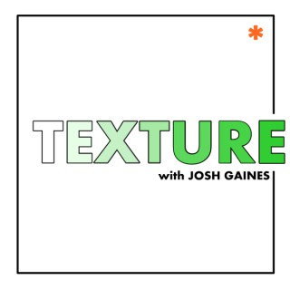 TEXTURE w/Josh Gaines