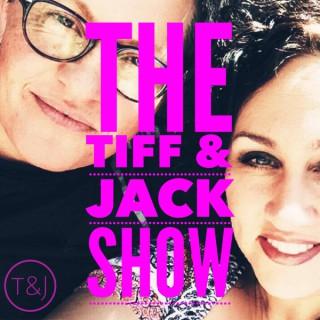 The Tiff & Jack Show