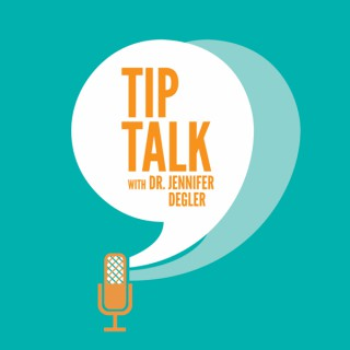 Tip Talk with Dr. Jennifer Degler