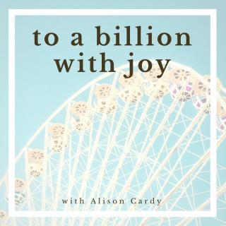 To a Billion with Joy