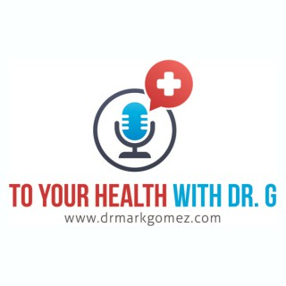 TO YOUR HEALTH WITH DR. G™