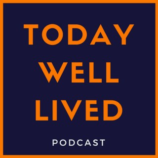 The Today Well Lived Podcast