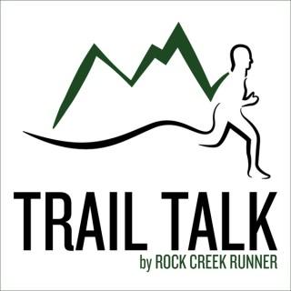 Trail Talk by Rock Creek Runner