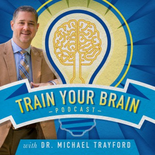 Train Your Brain Podcast with Dr. Michael Trayford