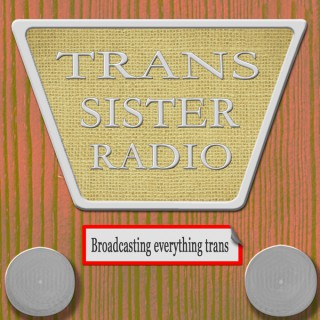Trans Sister Radio: Broadcasting Everything Trans