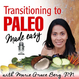 Transitioning To Paleo Made Easy with Marie Grace Berg ~ Real Stories. Real Inspiration. Real Take-aways