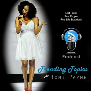 Trending Topics with Toni Payne | Podcast