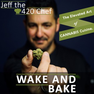 Wake & Bake: The Elevated Art of Cannabis Cuisine with Jeff the 420 Chef