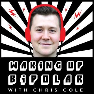 Waking Up Bipolar with Chris Cole | Bipolar disorder, spiritual awakening, and everything in between.