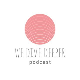 We Dive Deeper