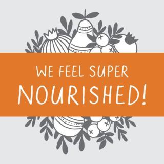 We Feel Super Nourished!