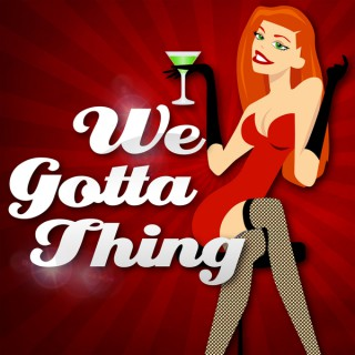 We Gotta Thing - A Swinger Podcast
