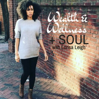 Wealth & Wellness + Soul Podcast