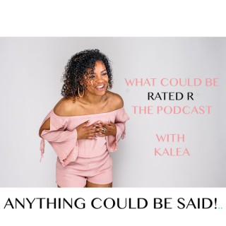 What Could Be Rated R The Podcast