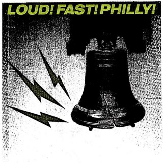 Loud! Fast! Philly!