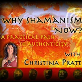 Why Shamanism Now - A Practical Path to Authenticity