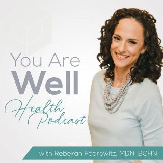 You Are Well Health Podcast with Rebekah Fedrowitz, MDN, BCHN