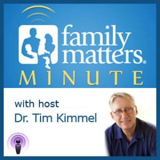 Family Matters Minute Dr. Tim Kimmel