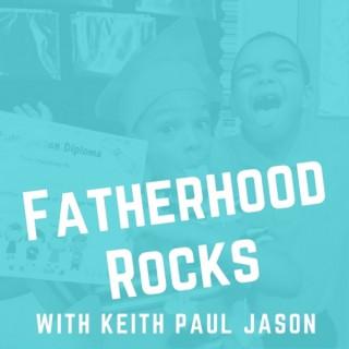 Fatherhood Rocks with Keith Paul Jason