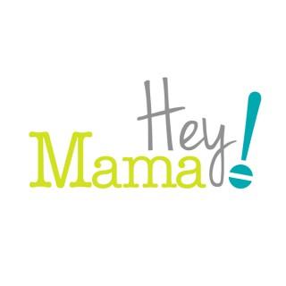 Hey Mama! Podcast