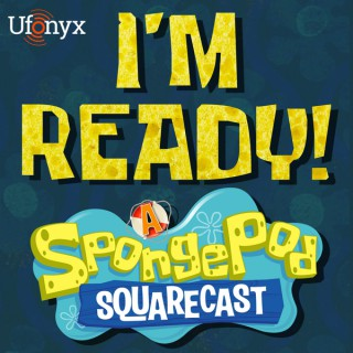 I'm Ready! A SpongePod SquareCast