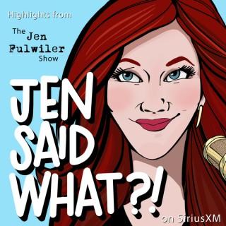 Jen Said What?!