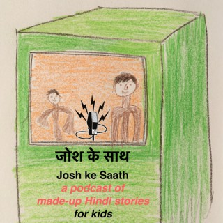 Josh Ke Saath - a weekly podcast of made-up Hindi stories for kids
