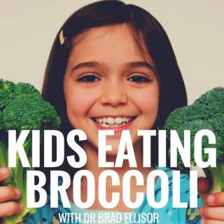 Kids Eating Broccoli Podcast with Dr. Brad Ellisor - Children's Health, Family Health