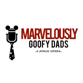 Marvelously Goofy Dads: A Disney Inspired Podcast