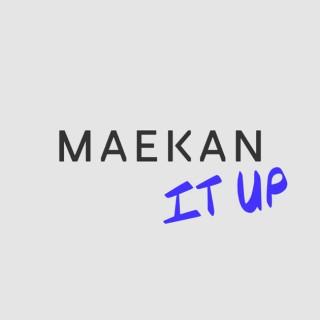 MAEKAN It Up