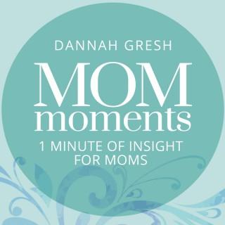 Mom Moments with Dannah Gresh