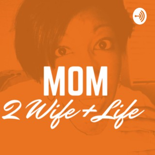 Mom to Wife plus Life